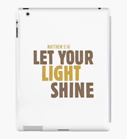 Let your light shine - Matthew 5:16 iPad Case/Skin