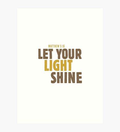 Let your light shine - Matthew 5:16 Art Print