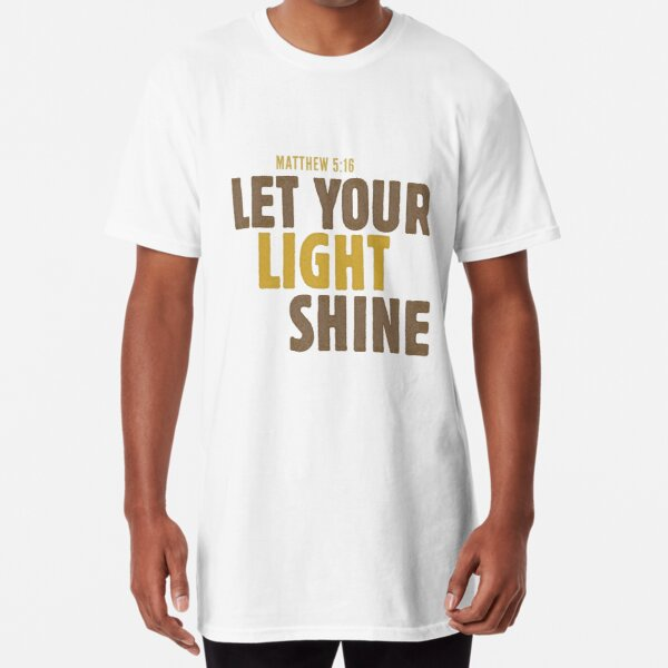 Let your light shine - Matthew 5:16 Long T-Shirt