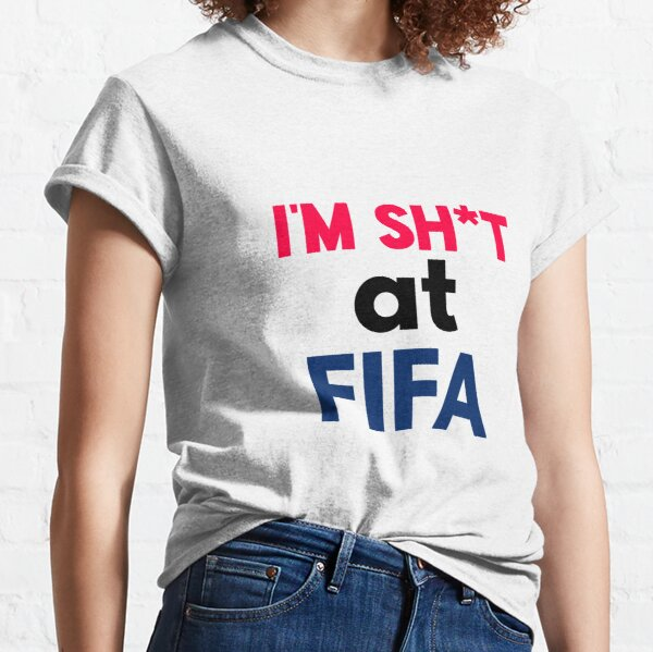 I'm sh*t at FIFA  Classic T-Shirt