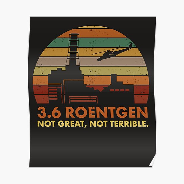 3.6 Roentgen Not Great, Not Terrible Chernobyl Nuclear Power Station Quote Poster
