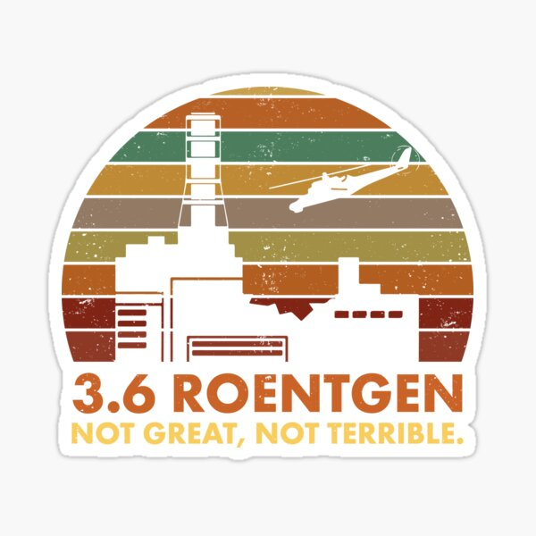 3.6 Roentgen Not Great, Not Terrible Chernobyl Nuclear Power Station Quote Sticker