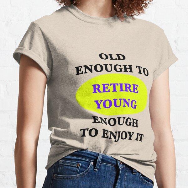 Retirement Slogan for Seniors - Retire Young Classic T-Shirt