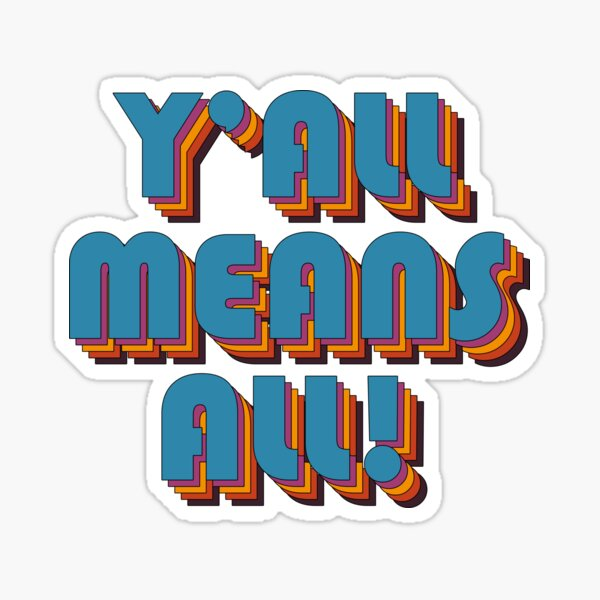 Y'all Means ALL! Sticker