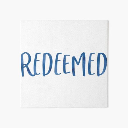 Redeemed Art Board Print