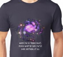 When you do things right. Unisex T-Shirt