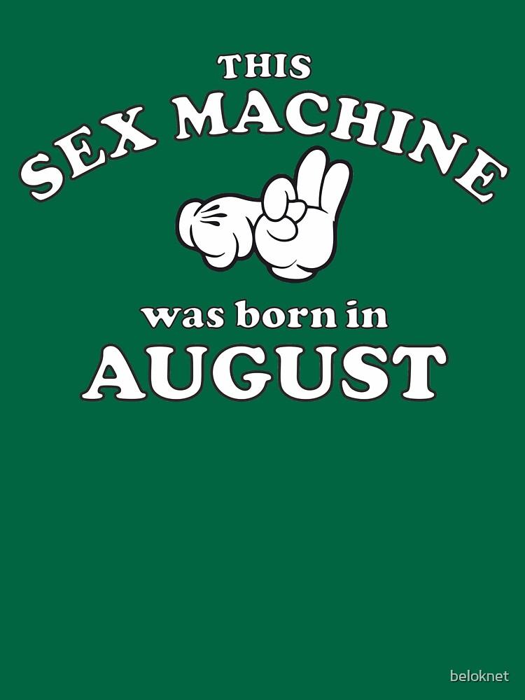 This Sex Machine Was Born In August by beloknet