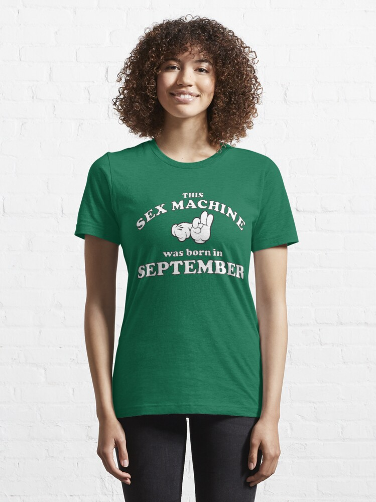 Alternate view of This Sex Machine Was Born In September Essential T-Shirt