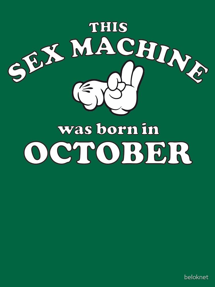 This Sex Machine Was Born In October by beloknet