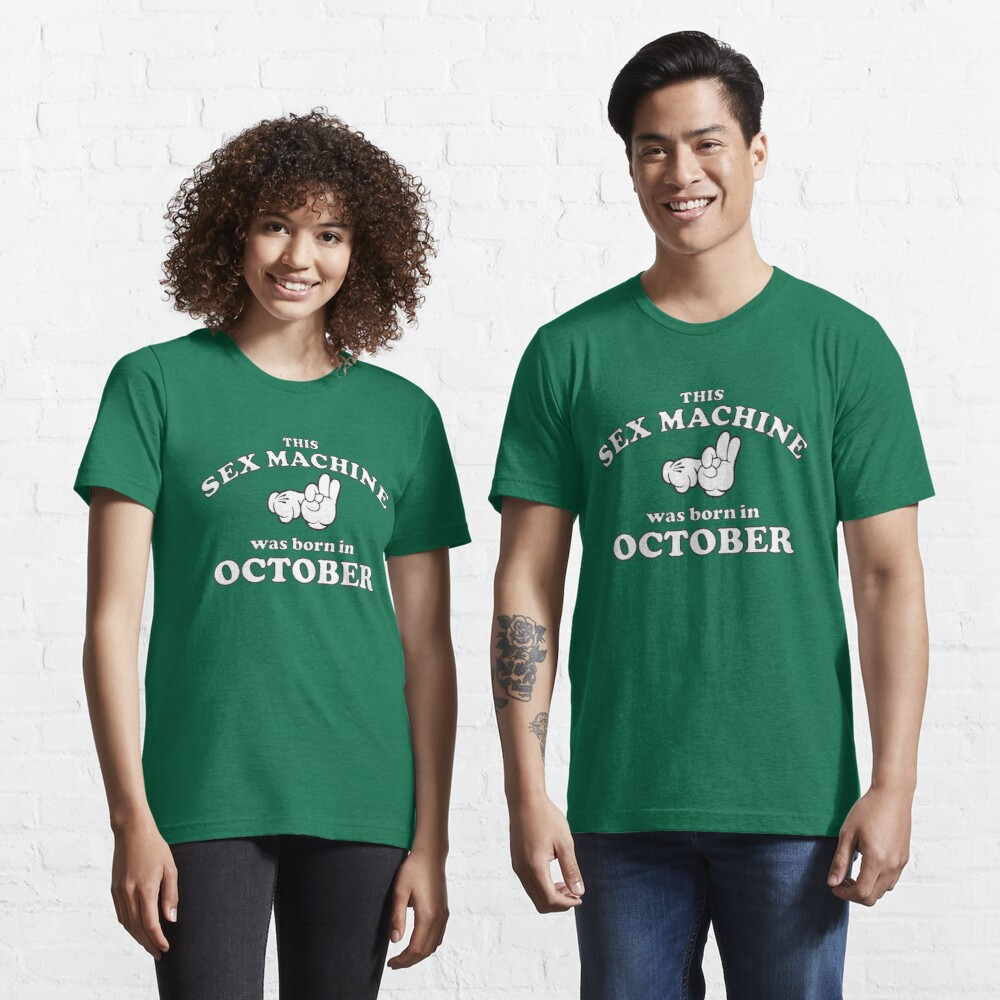 This Sex Machine Was Born In October Essential T-Shirt