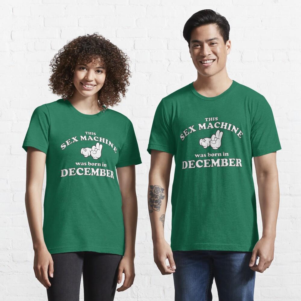 This Sex Machine Was Born In December Essential T-Shirt