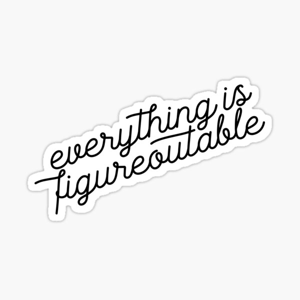 Everything is Figureoutable Sticker