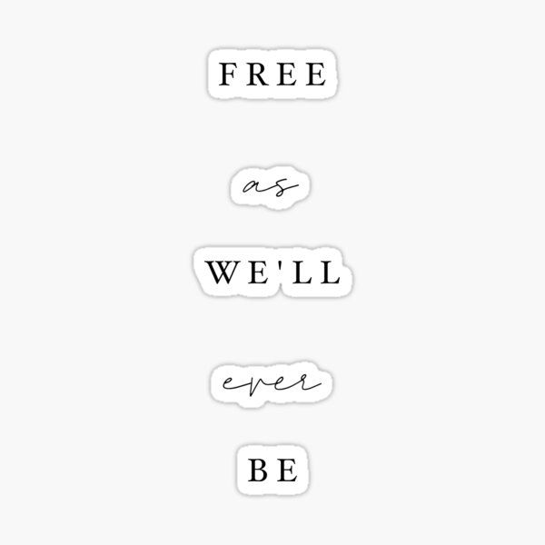Free as well ever be Sticker