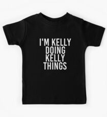 I'M KELLY DOING KELLY THINGS Art Funny Christmas Gift Idea Kinder T-Shirt