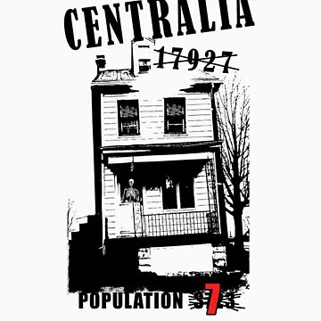 Centralia, PA - Population 7 by Fitcharoo