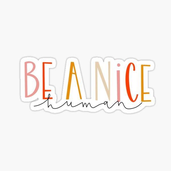 be a nice human sticker Sticker