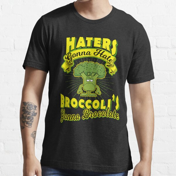 """""""Haters Gonna Hate"""" Funny T Shirt Saying For Broccoli Vegan Lovers  Essential T-Shirt"""