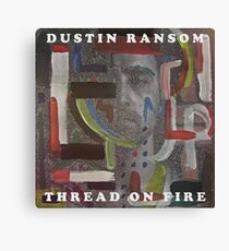 Dustin Ransom - Thread On Fire (Original Album Art) Canvas Print