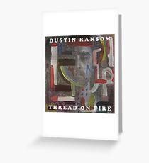 Dustin Ransom - Thread On Fire (Original Album Art) Greeting Card