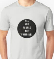 perhaps vampires is a bit strong, but... T-Shirt