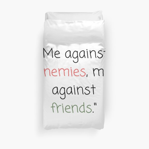 Me against enemies, me against friends Duvet Cover