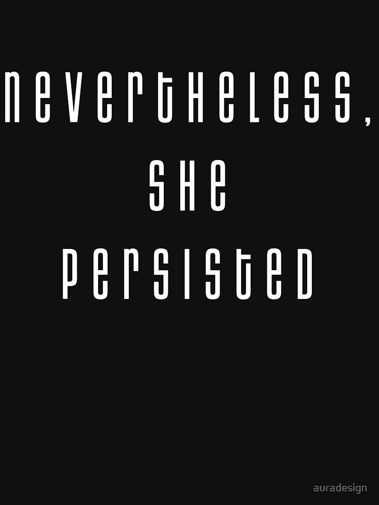 Nevertheless She Persisted by auradesign