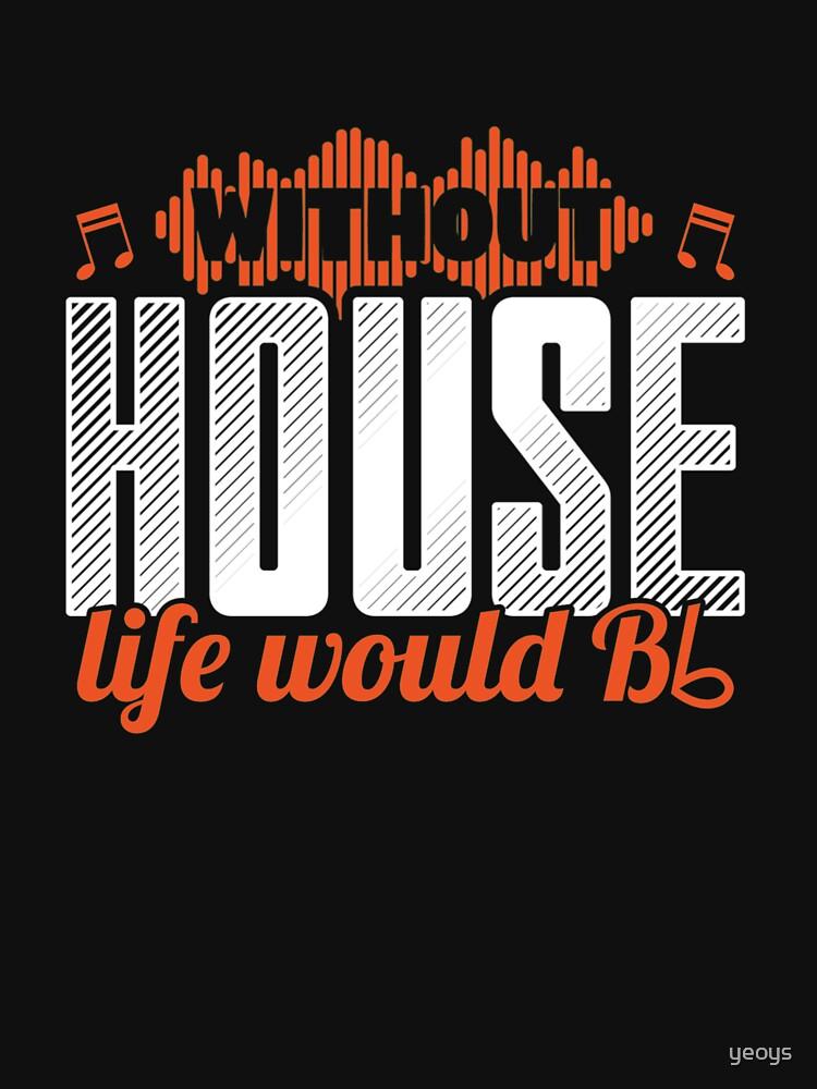 Ohne Haus würde das Leben B Wohnung - lustiges Musik-Zitat-Geschenk von yeoys