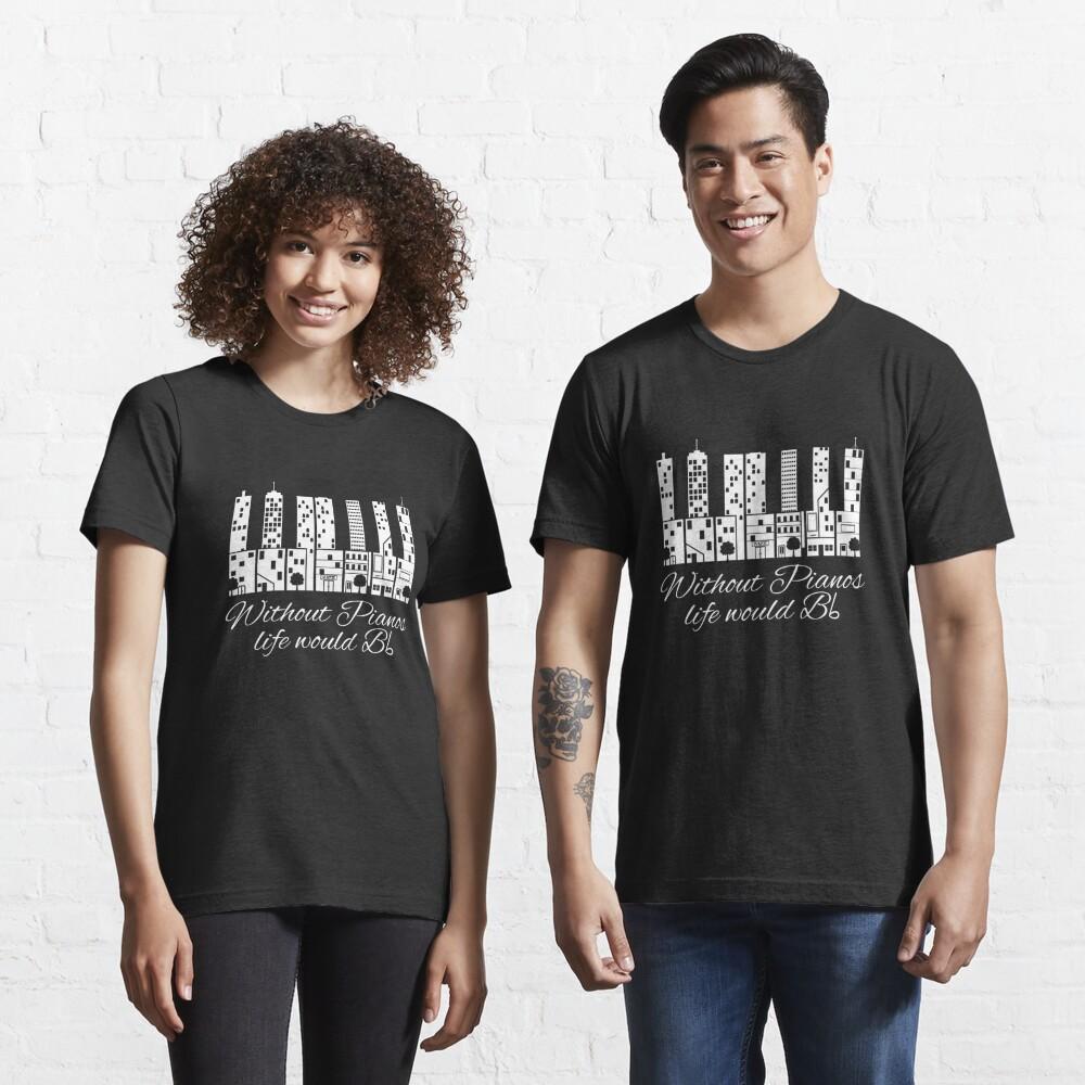 Ohne Klaviere würde das Leben B flach - lustiges Musik-Zitat-Geschenk Essential T-Shirt