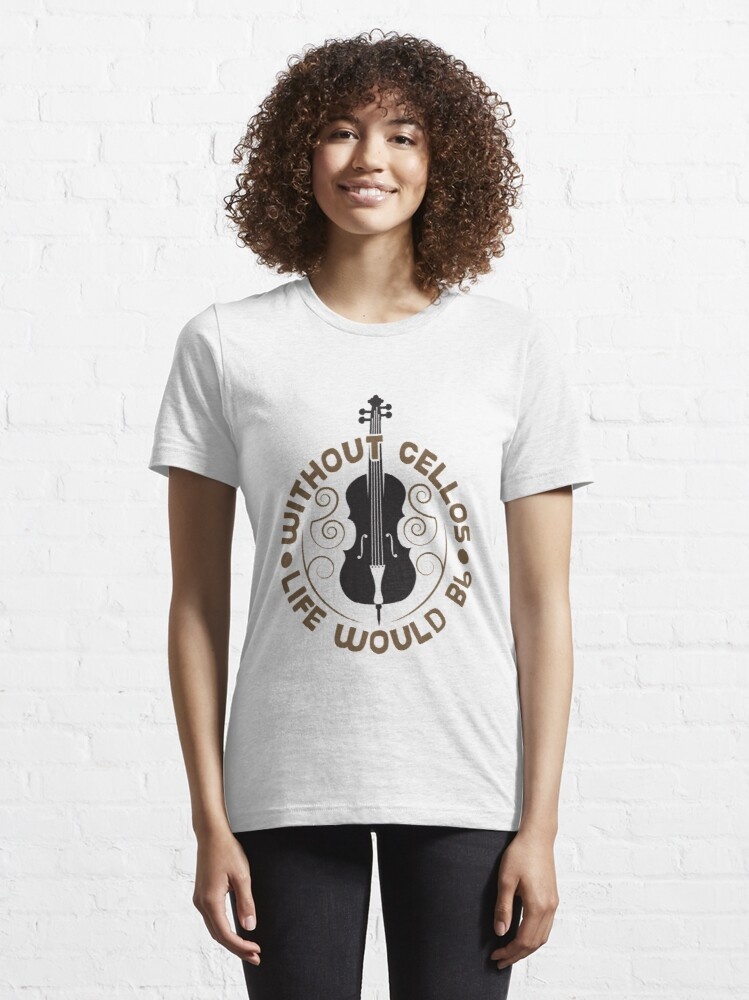 Alternate view of Without Cellos Life Would B Flat - Funny Music Quotes Gift Essential T-Shirt
