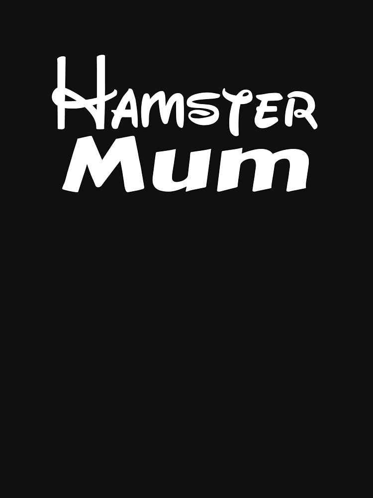 Hamster Mum - White  by HamsterBuddies