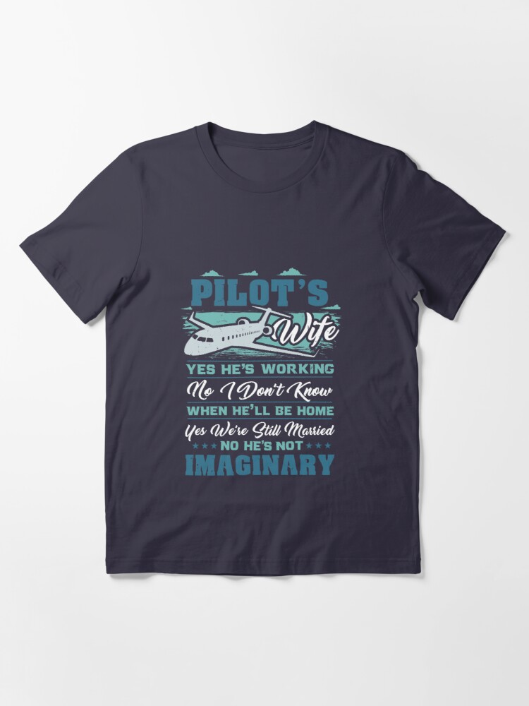 Alternate view of Pilot's Wife Yes We're Still Married - Funny Aviation Quotes Gift Essential T-Shirt