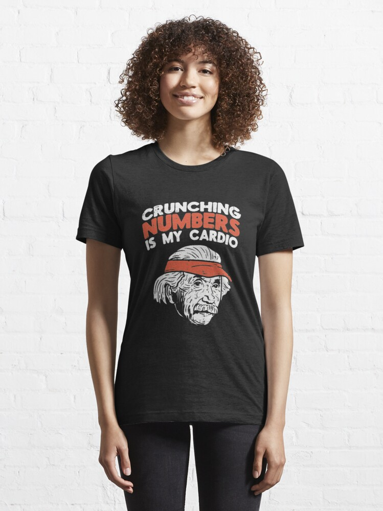 Alternate view of Crunching Numbers Is My Cardio - Funny Math Quotes Gift Essential T-Shirt