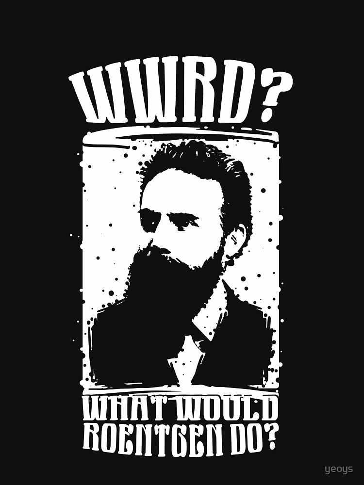WWRD What Would Roentgen Do - Funny Medical Quotes Gift by yeoys