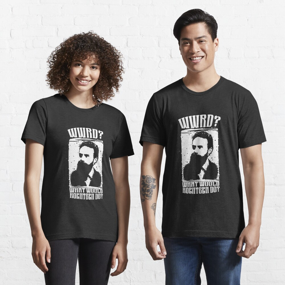 WWRD What Would Roentgen Do - Funny Medical Quotes Gift Essential T-Shirt