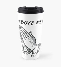 """it's above me now"" Travel Mug"