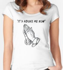 """it's above me now"" Fitted Scoop T-Shirt"