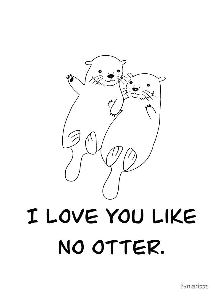 Quot I Love You Like No Otter Quot By Marissa Falk Varcoe Redbubble
