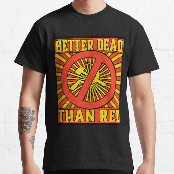 Better Dead than Red Cold War Anti Communism Distressed Classic T-Shirt