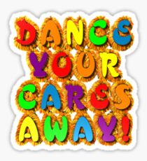 Dance your cares away! Sticker