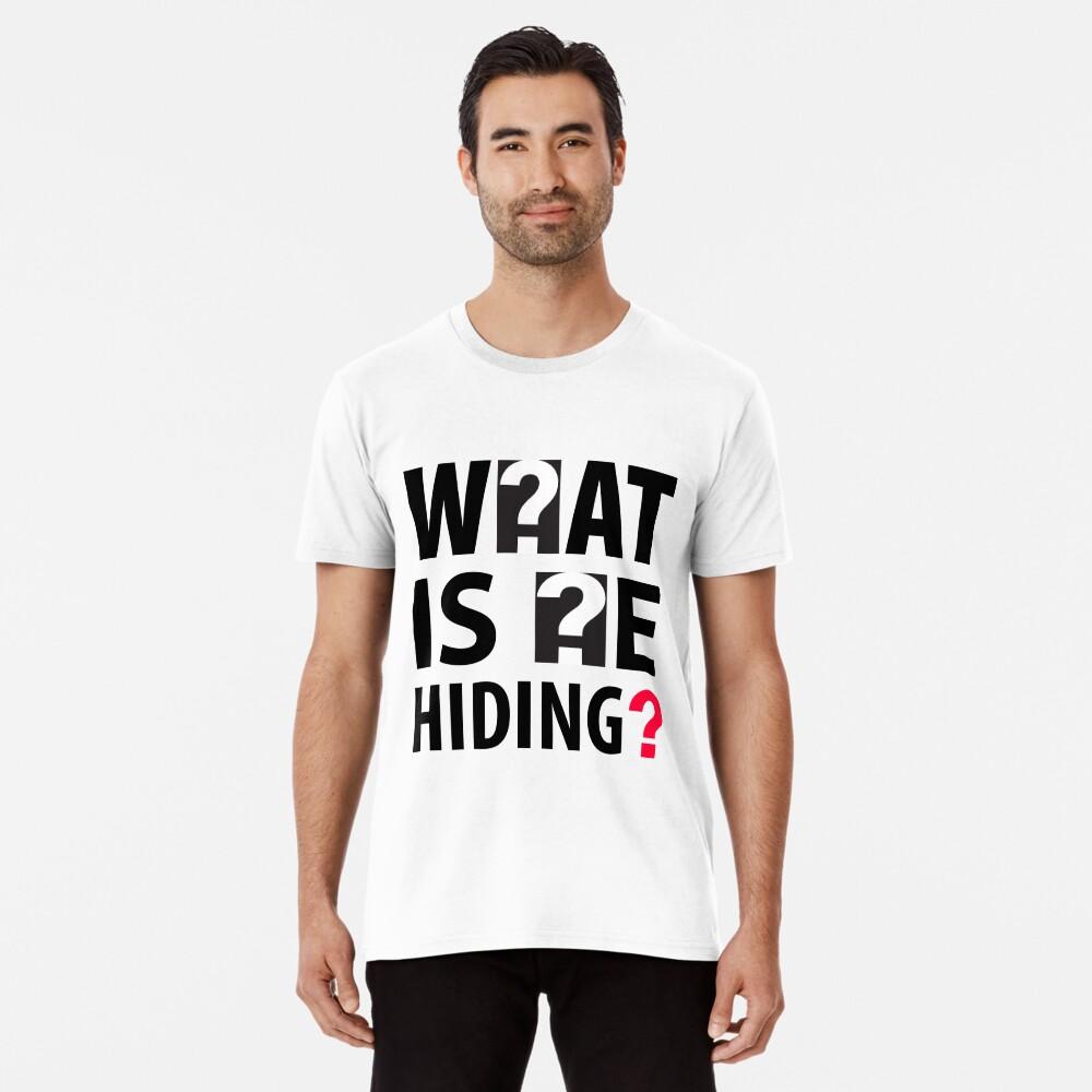 What Is He Hiding? Premium T-Shirt