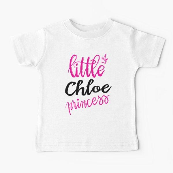 Little Chloe Princess Chloe My Name Is Chloe! Baby T-Shirt