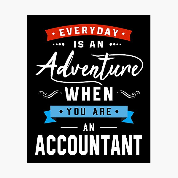 Everyday is An Adventure when you're an Accountant Photographic Print