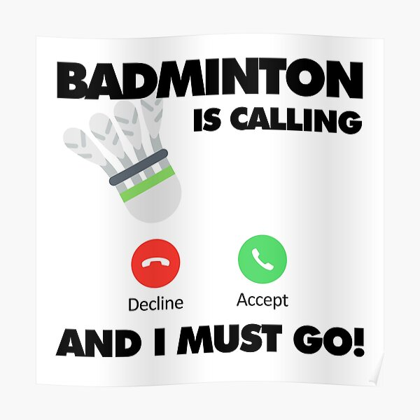 Badminton is calling and I must go, Funny Sport Player Poster
