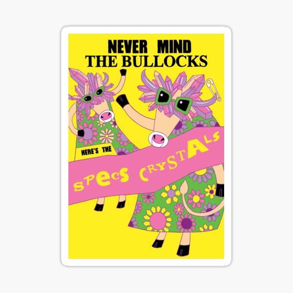 Never mind the bullocks Sticker