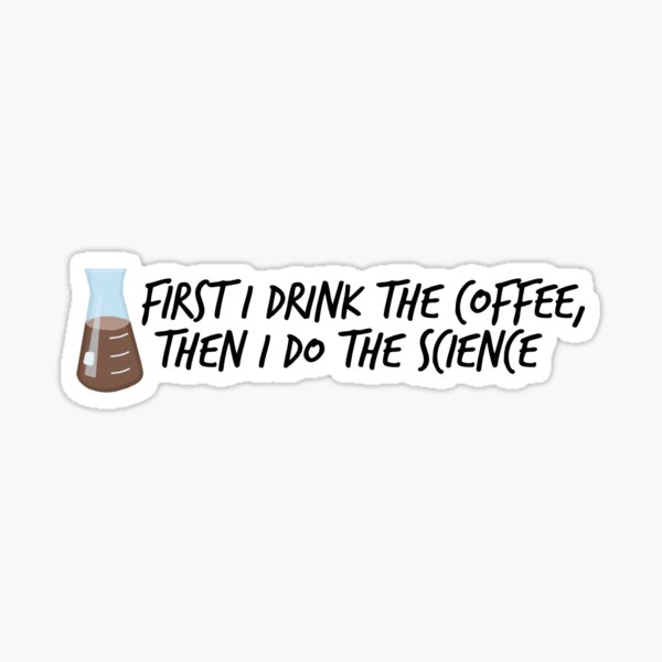Drink the Coffee, Do the Science Sticker