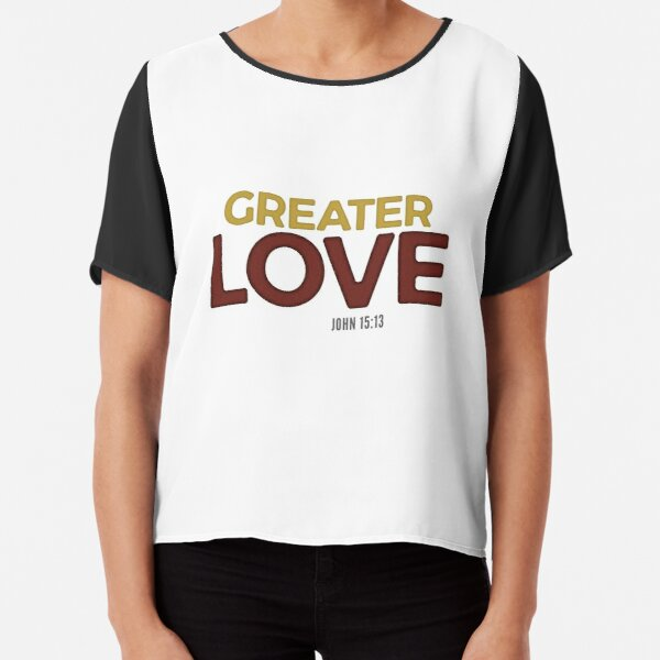 Greater love - John 15:13 Chiffon Top