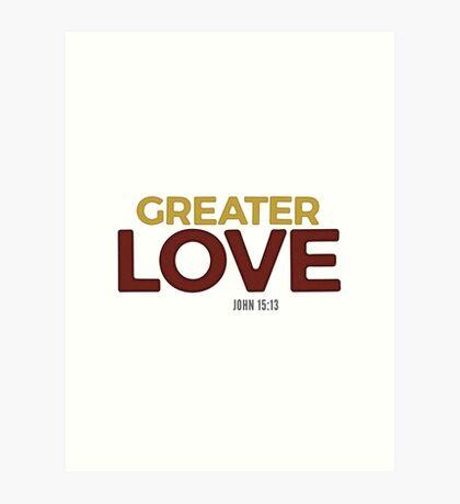 Greater love - John 15:13 Art Print