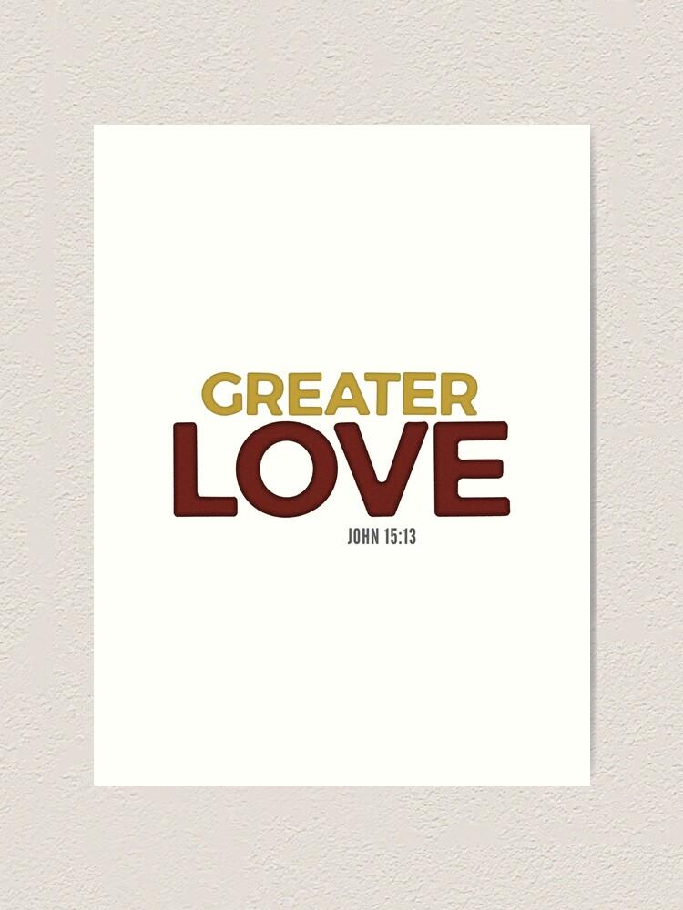 Alternate view of Greater love - John 15:13 Art Print