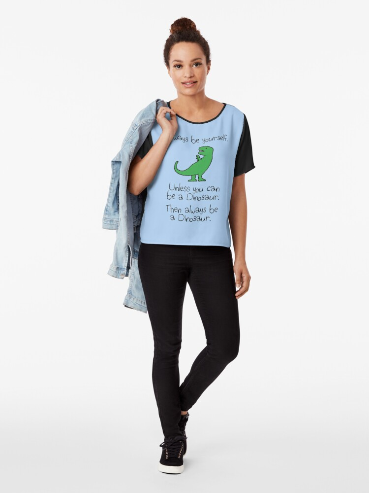 Alternate view of Always Be Yourself, Unless You Can Be A Dinosaur Chiffon Top