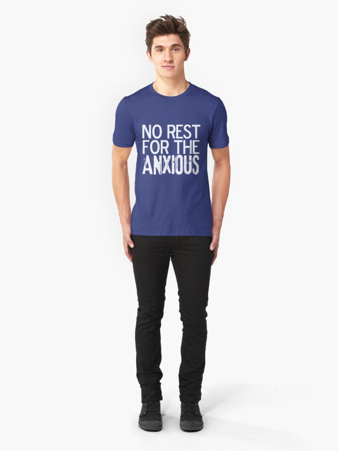 Alternate view of No Rest for the ANXIOUS Slim Fit T-Shirt
